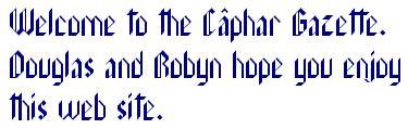 Welcome to the Caphar Gazette Douglas and Robyn hope you enjoy this web site